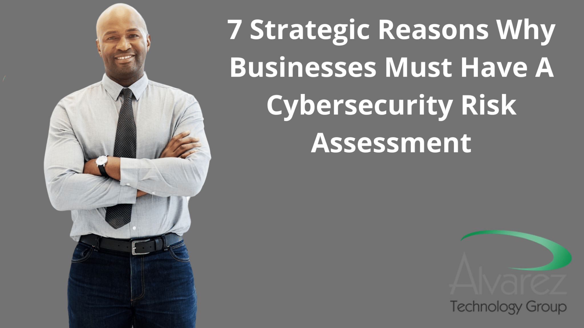 7 Strategic Reasons Why Businesses Must Have A Cybersecurity Risk Assessment